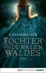 Tochter des dunklen Waldes - Roman
