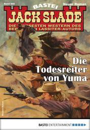 Jack Slade 888 - Western - Die Todesreiter von Yuma