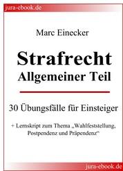 """Strafrecht Allgemeiner Teil - 30 Übungsfälle für Einsteiger + Lernskript zum Thema """"Wahlfeststellung, Postpendenz und Präpendenz"""""""