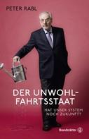Peter Rabl: Der Unwohlfahrtsstaat