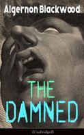 Algernon Blackwood: The Damned (Unabridged)