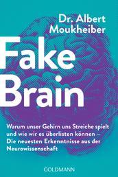 Fake Brain - Warum unser Gehirn uns Streiche spielt und wie wir es überlisten können - Die neuesten Erkenntnisse aus der Neurowissenschaft