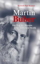 Martin Buber: Der Weg des Herzens in der jüdischen Mystik