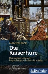 Die Kaiserhure - Das sündige Leben der Regensburgerin Barbara Blomberg
