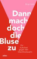 Birgit Kelle: Dann mach doch die Bluse zu!