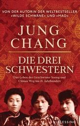 Die drei Schwestern - Das Leben der Geschwister Soong und Chinas Weg ins 21. Jahrhundert