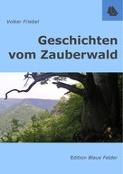 Volker Friebel: Geschichten vom Zauberwald