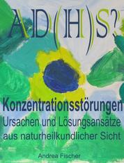AD(H)S? Konzentrationsstörungen: Ursachen und Lösungsansätze aus naturheilkundlicher Sicht