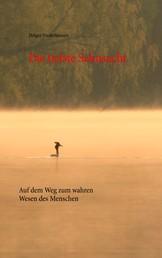 Die tiefste Sehnsucht - Auf dem Weg zum wahren Wesen des Menschen