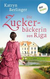 Die Zuckerbäckerin von Riga - Roman