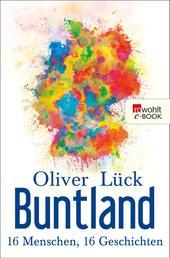 Buntland - 16 Menschen, 16 Geschichten
