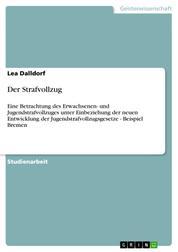 Der Strafvollzug - Eine Betrachtung des Erwachsenen- und Jugendstrafvollzuges unter Einbeziehung der neuen Entwicklung der Jugendstrafvollzugsgesetze - Beispiel Bremen