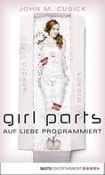 John M. Cusick: Girl Parts - Auf Liebe programmiert ★★★★