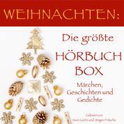 Weihnachten: Die größte Hörbuch Box! - Märchen, Geschichten und Gedichte
