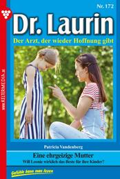 Dr. Laurin 172 – Arztroman - Eine ehrgeizige Mutter