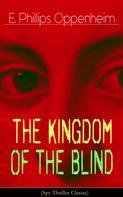 E. Phillips Oppenheim: The Kingdom of the Blind (Spy Thriller Classic)