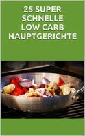 Markus Seiler: 25 super schnelle Low- Carb Hauptgerichte ★★