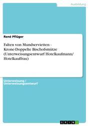 Falten von Mundservietten - Krone-Doppelte Bischofsmütze (Unterweisungsentwurf Hotelkaufmann/ Hotelkauffrau)