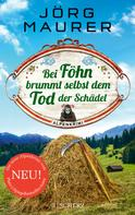 Jörg Maurer: Bei Föhn brummt selbst dem Tod der Schädel