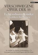 Herausgeber Verein »Lebensspuren e. V.«: Verschwiegene Opfer der SS. Lebensborn-Kinder erzählen ihr Leben ★★★★