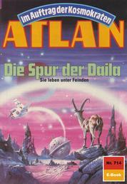 """Atlan 714: Die Spur der Daila - Atlan-Zyklus """"Im Auftrag der Kosmokraten"""""""