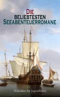 Robert Louis Stevenson: Die beliebtesten Seeabenteuerromane (Klassiker für Jugendliche)