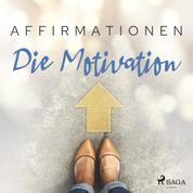 Affirmationen - Die Motivation