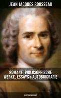 Jean-Jacques Rousseau: Jean Jacques Rousseau: Romane, Philosophische Werke, Essays & Autobiografie (Deutsche Ausgabe)