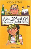 Katrin Pieper: Wie Opa und ich die Deutsche Einheit feierten