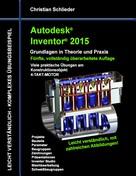 Christian Schlieder: Autodesk Inventor 2015 - Grundlagen in Theorie und Praxis