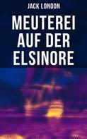 Jack London: Meuterei auf der Elsinore