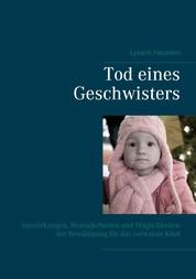 Tod eines Geschwisters - Auswirkungen, Besonderheiten und Möglichkeiten der Bewältigung für das verwaiste Kind