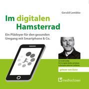 Im digitalen Hamsterrad - Ein Plädoyer für den gesunden Umgang mit Smartphone & Co.