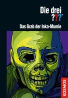 Christoph Dittert: Die drei ??? Das Grab der Inka-Mumie (drei Fragezeichen)