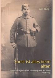 Sonst ist alles beim alten - Aufzeichnungen aus den Schützengräben des ersten Weltkriegs