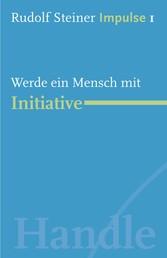 Werde ein Mensch mit Initiative - Werde ein Mensch mit Initiative: Grundlagen