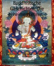 Buddhistische Geschichten. Die geheimen Lehren. - Buddhismus Grundwissen Band 3