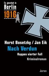 Nach Verdun - Kappes vierter Fall. Kriminalroman (Es geschah in Berlin 1916)
