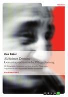 Uwe Küker: Alzheimer Demenz - Gerontopsychiatrische Pflegeplanung