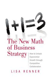 1+1=3 The New Math of Business Strategy - How to Unlock Exponential Growth through Competitive Collaboration