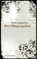 Walter Kappacher: Der Fliegenpalast ★★★★