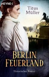 Berlin Feuerland - Roman eines Aufstands