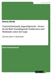 Unterrichtsstunde: Jugendsprache - besser als ihr Ruf? Grundlegende Funktionen und Merkmale unter der Lupe - Deutsch, Klasse 9, Realschule