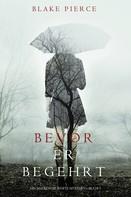 Blake Pierce: Bevor Er Begehrt (Ein Mackenzie White Krimi—Buch 3) ★★★★★
