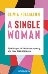 A Single Woman - Ein Plädoyer für Selbstbestimmung und neue Glückskonzepte