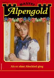 Alpengold 337 - Heimatroman - Als er ohne Abschied ging