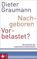 Dieter Graumann: Nachgeboren – vorbelastet? ★★★★★