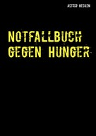 Astrid Hecken: Notfallbuch gegen Hunger