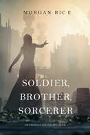 Morgan Rice: Soldier, Brother, Sorcerer (Of Crowns and Glory—Book 5)