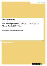 Die Kündigung der OHG/KG nach §§ 131 Abs. 3 Nr. 4; 135 HGB - Kündigung durch Privatgläubiger